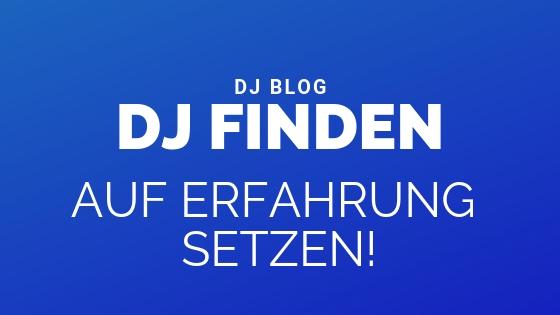 Euren DJ finden und warum ihr dabei auf Erfahrung setzen solltet!