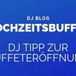 Hochzeitsbuffet – Tipp zur Buffeteröffnung