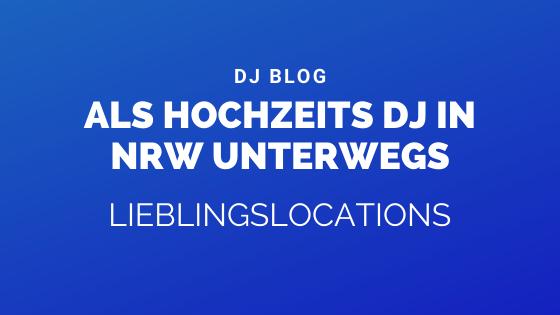 Als Hochzeits DJ in NRW on Tour – meine ultimativen Lieblingslocations